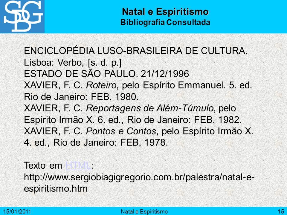 15/01/2011Natal e Espiritismo15 Natal e Espiritismo Bibliografia Consultada ENCICLOPÉDIA LUSO-BRASILEIRA DE CULTURA. Lisboa: Verbo, [s. d. p.] ESTADO