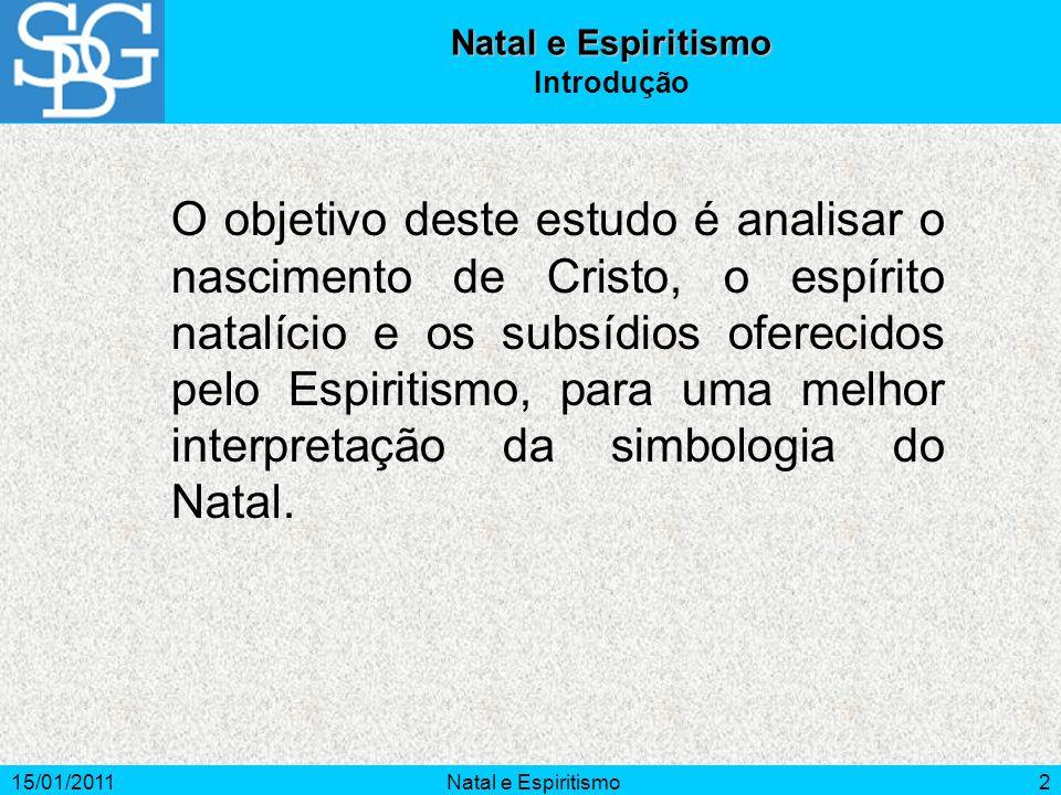15/01/2011Natal e Espiritismo2 Introdução O objetivo deste estudo é analisar o nascimento de Cristo, o espírito natalício e os subsídios oferecidos pe