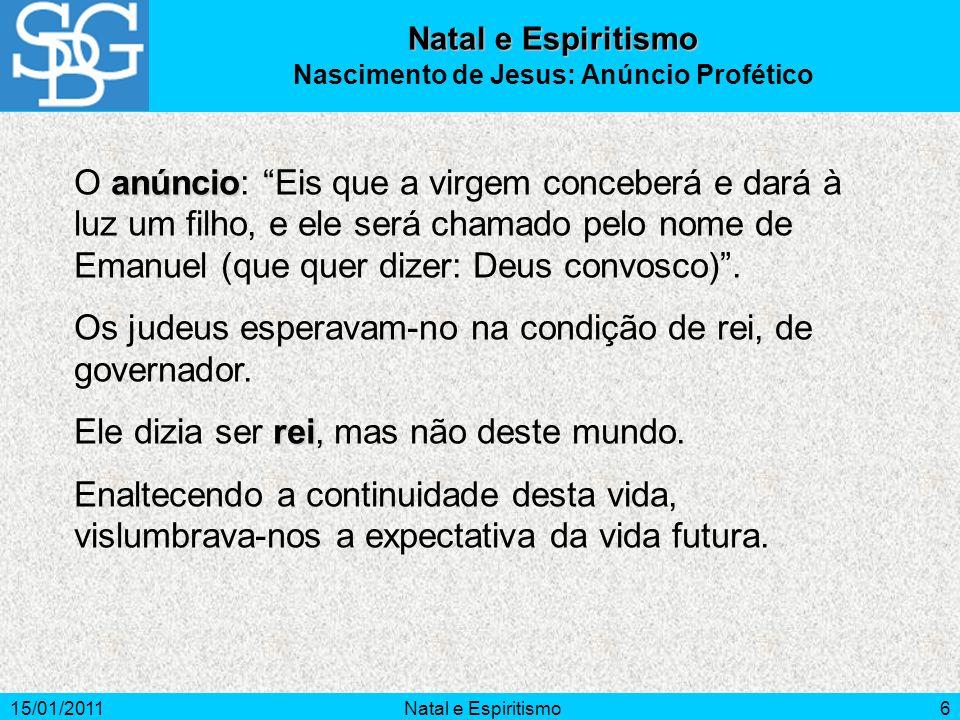 15/01/2011Natal e Espiritismo6 anúncio O anúncio: Eis que a virgem conceberá e dará à luz um filho, e ele será chamado pelo nome de Emanuel (que quer