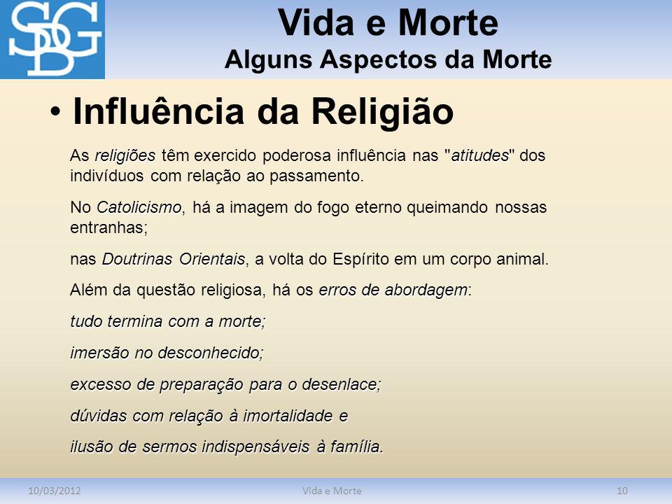 Vida e Morte Alguns Aspectos da Morte 10/03/2012Vida e Morte10 religiõesatitudes As religiões têm exercido poderosa influência nas