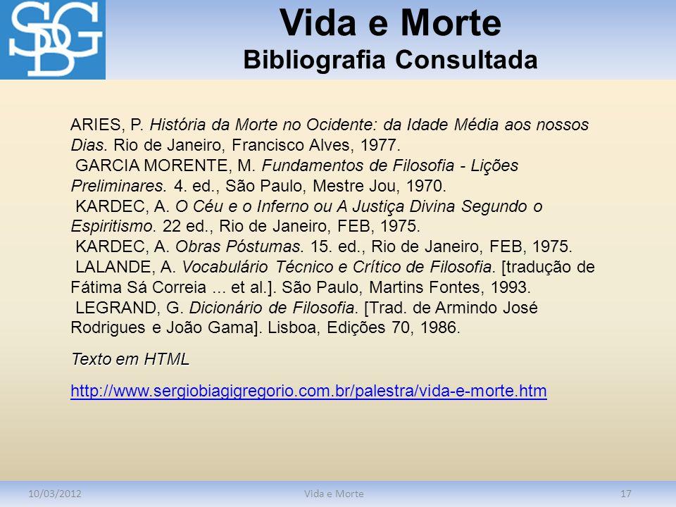 Vida e Morte Bibliografia Consultada 10/03/2012Vida e Morte17 ARIES, P. História da Morte no Ocidente: da Idade Média aos nossos Dias. Rio de Janeiro,