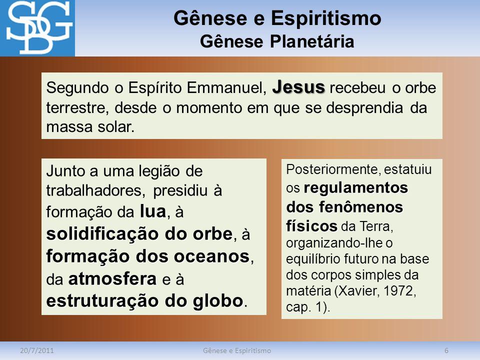 Gênese e Espiritismo Gênese Planetária 20/7/2011Gênese e Espiritismo6 Jesus Segundo o Espírito Emmanuel, Jesus recebeu o orbe terrestre, desde o momen