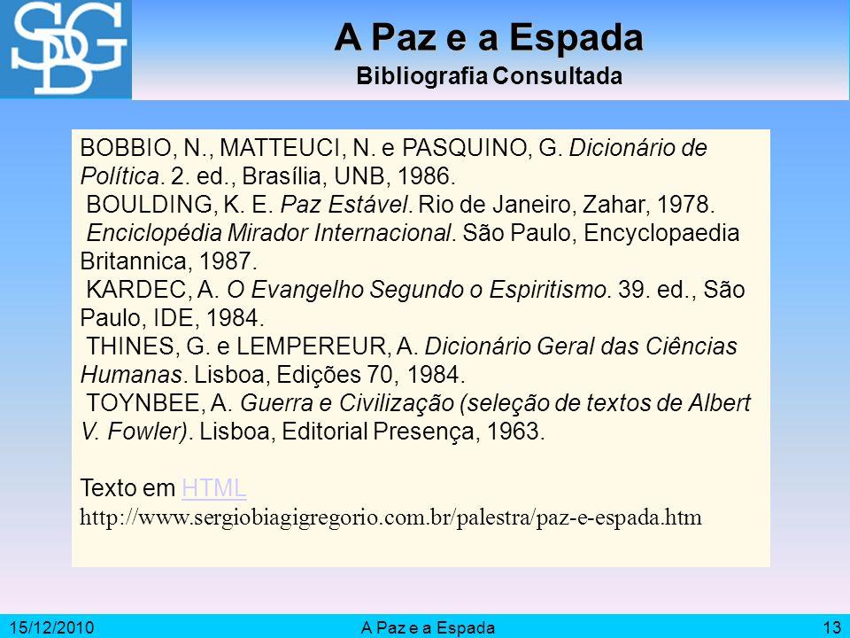 15/12/2010A Paz e a Espada13 A Paz e a Espada Bibliografia Consultada BOBBIO, N., MATTEUCI, N.