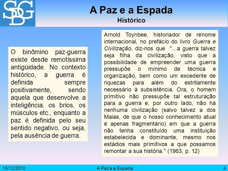 15/12/2010A Paz e a Espada4 Histórico O binômino paz-guerra existe desde remotíssima antigüidade.