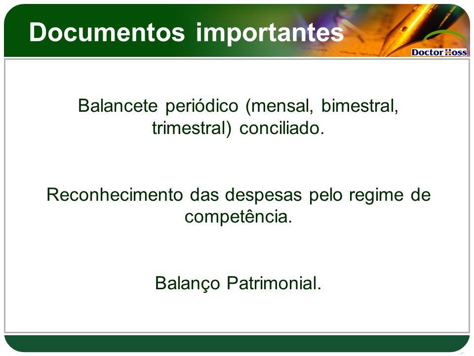 Documentos importantes Balancete periódico (mensal, bimestral, trimestral) conciliado. Reconhecimento das despesas pelo regime de competência. Balanço