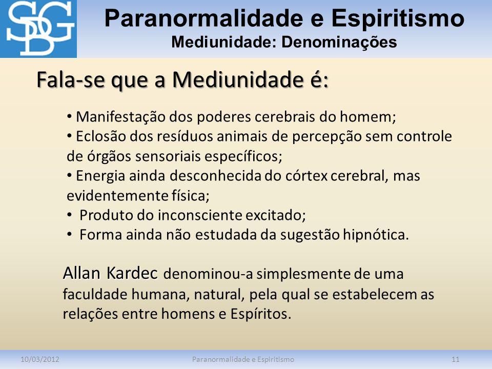 Paranormalidade e Espiritismo Mediunidade: Denominações 10/03/2012Paranormalidade e Espiritismo11 Manifestação dos poderes cerebrais do homem; Eclosão