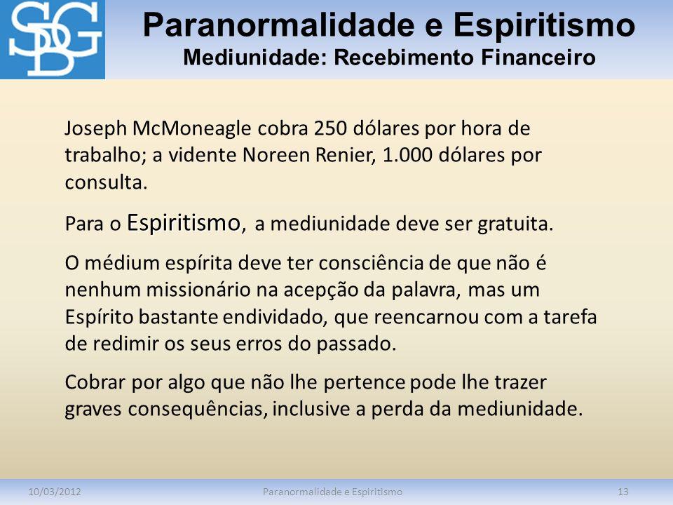Paranormalidade e Espiritismo Mediunidade: Recebimento Financeiro 10/03/2012Paranormalidade e Espiritismo13 Joseph McMoneagle cobra 250 dólares por ho