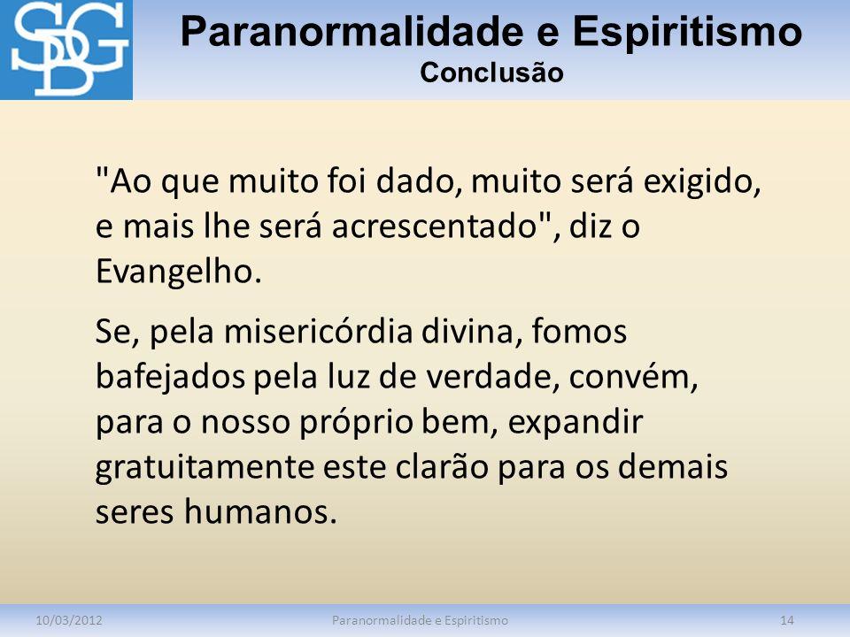 Paranormalidade e Espiritismo Conclusão 10/03/2012Paranormalidade e Espiritismo14