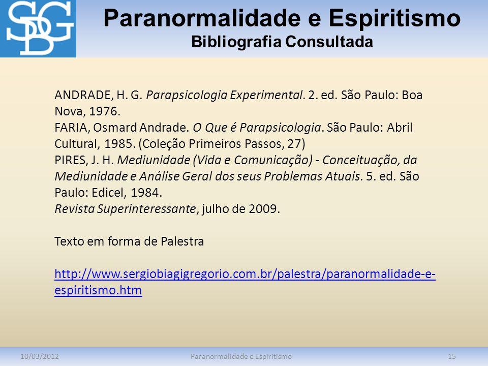 Paranormalidade e Espiritismo Bibliografia Consultada 10/03/2012Paranormalidade e Espiritismo15 ANDRADE, H. G. Parapsicologia Experimental. 2. ed. São