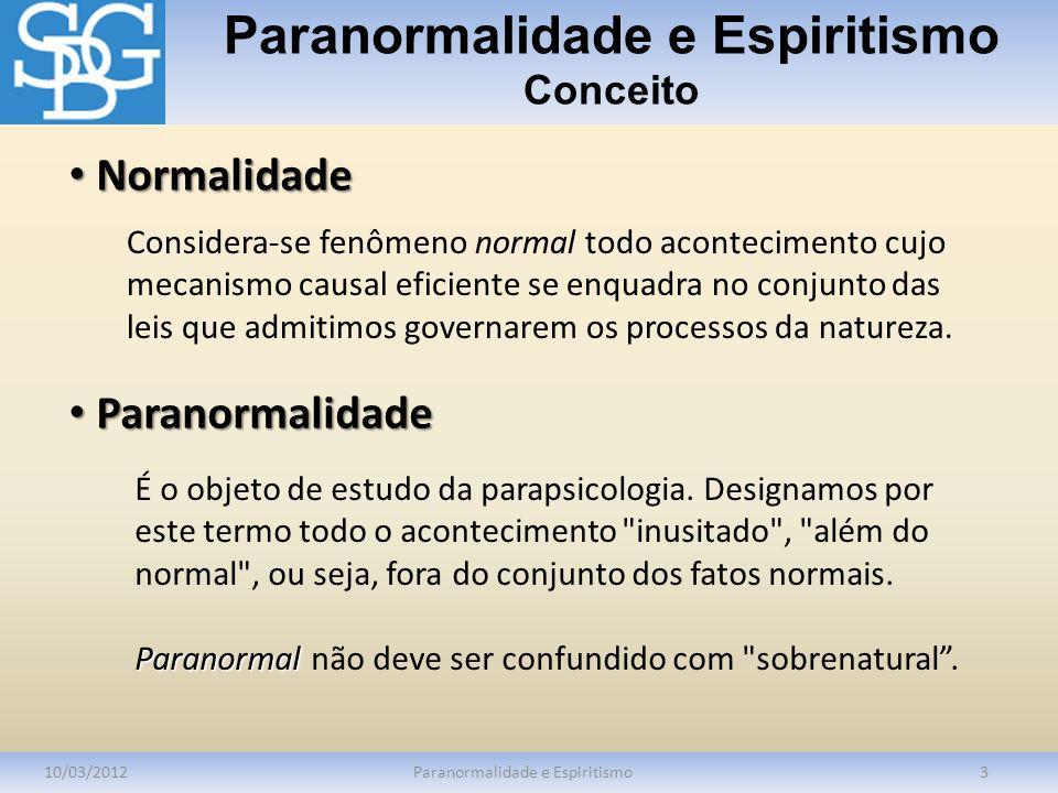 Paranormalidade e Espiritismo Conceito 10/03/2012Paranormalidade e Espiritismo3 Considera-se fenômeno normal todo acontecimento cujo mecanismo causal