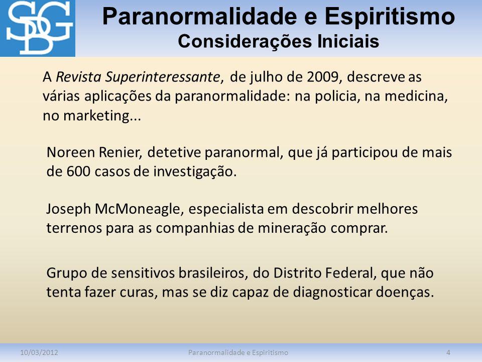 Paranormalidade e Espiritismo Considerações Iniciais 10/03/2012Paranormalidade e Espiritismo4 A Revista Superinteressante, de julho de 2009, descreve