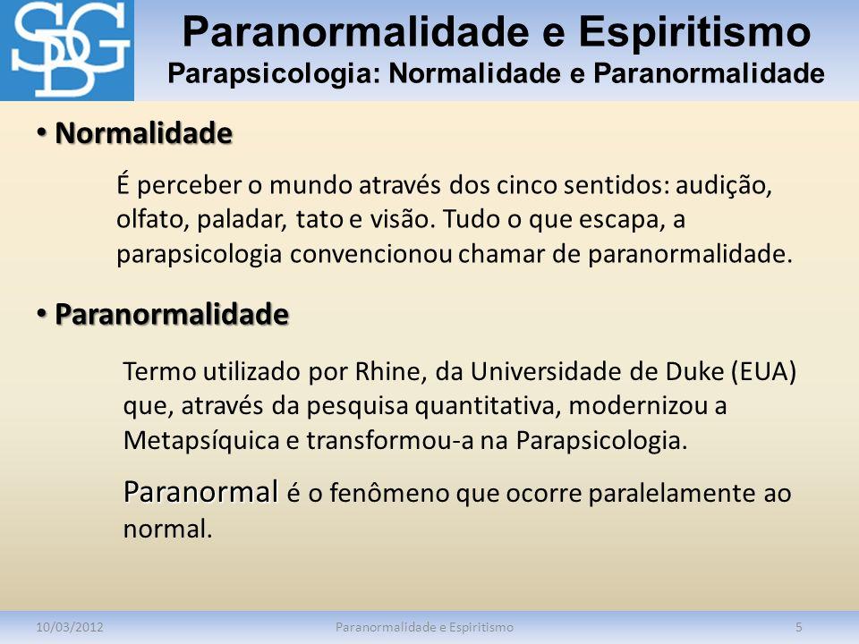 Paranormalidade e Espiritismo Parapsicologia: Normalidade e Paranormalidade 10/03/2012Paranormalidade e Espiritismo5 É perceber o mundo através dos ci