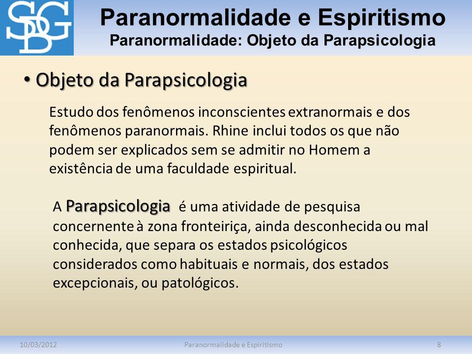 Paranormalidade e Espiritismo Paranormalidade: Objeto da Parapsicologia 10/03/2012Paranormalidade e Espiritismo8 Estudo dos fenômenos inconscientes ex