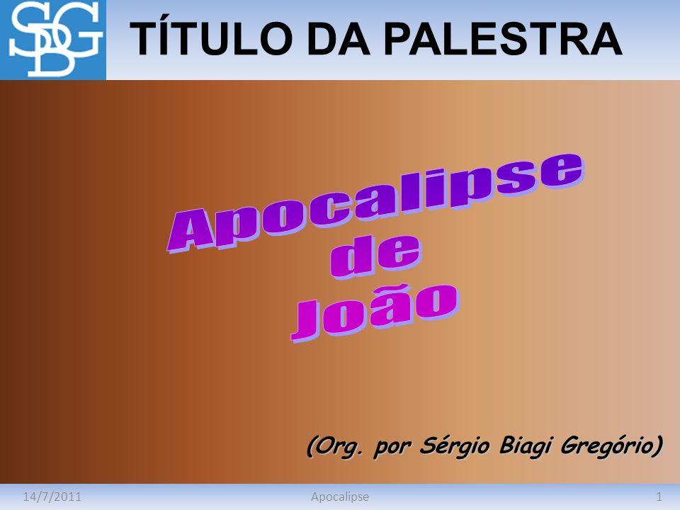 14/7/20111Apocalipse TÍTULO DA PALESTRA (Org. por Sérgio Biagi Gregório)