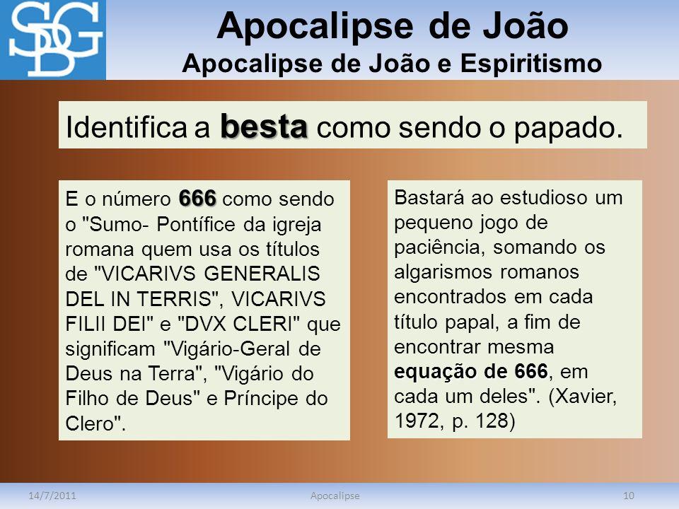 Apocalipse de João Apocalipse de João e Espiritismo 14/7/2011Apocalipse10 equação de 666 Bastará ao estudioso um pequeno jogo de paciência, somando os