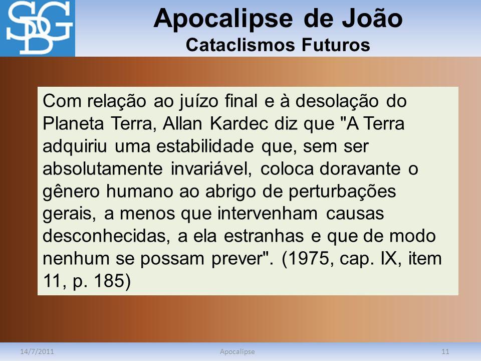 Apocalipse de João Cataclismos Futuros 14/7/2011Apocalipse11 Com relação ao juízo final e à desolação do Planeta Terra, Allan Kardec diz que