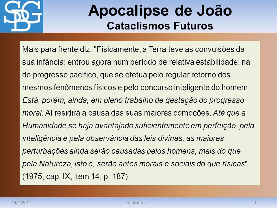 Apocalipse de João Cataclismos Futuros 14/7/2011Apocalipse12 Mais para frente diz: