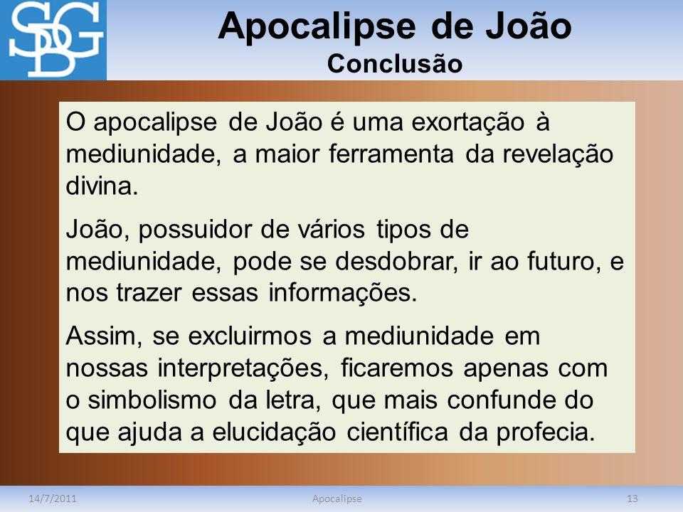 Apocalipse de João Conclusão 14/7/2011Apocalipse13 O apocalipse de João é uma exortação à mediunidade, a maior ferramenta da revelação divina. João, p