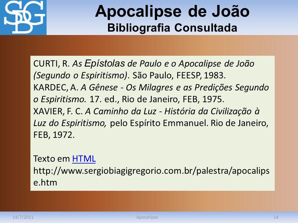 Apocalipse de João Bibliografia Consultada 14/7/2011Apocalipse14 CURTI, R. As Epístolas de Paulo e o Apocalipse de João (Segundo o Espiritismo). São P