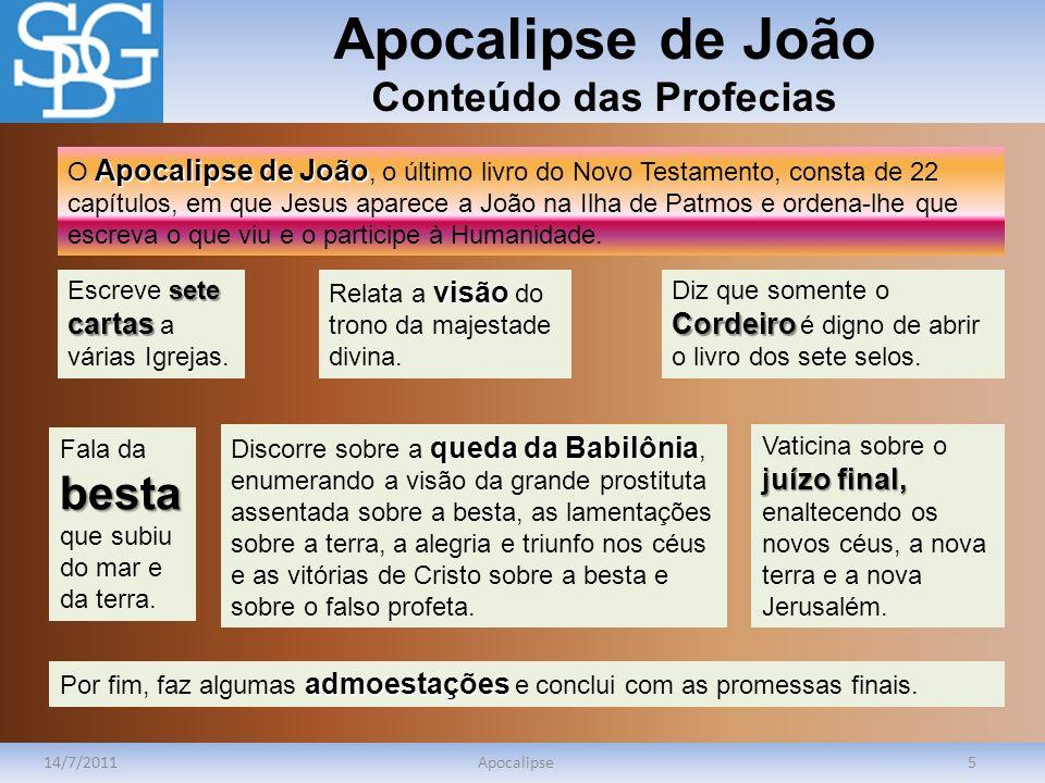 Apocalipse de João Conteúdo das Profecias 14/7/2011Apocalipse5 Apocalipse de João O Apocalipse de João, o último livro do Novo Testamento, consta de 2