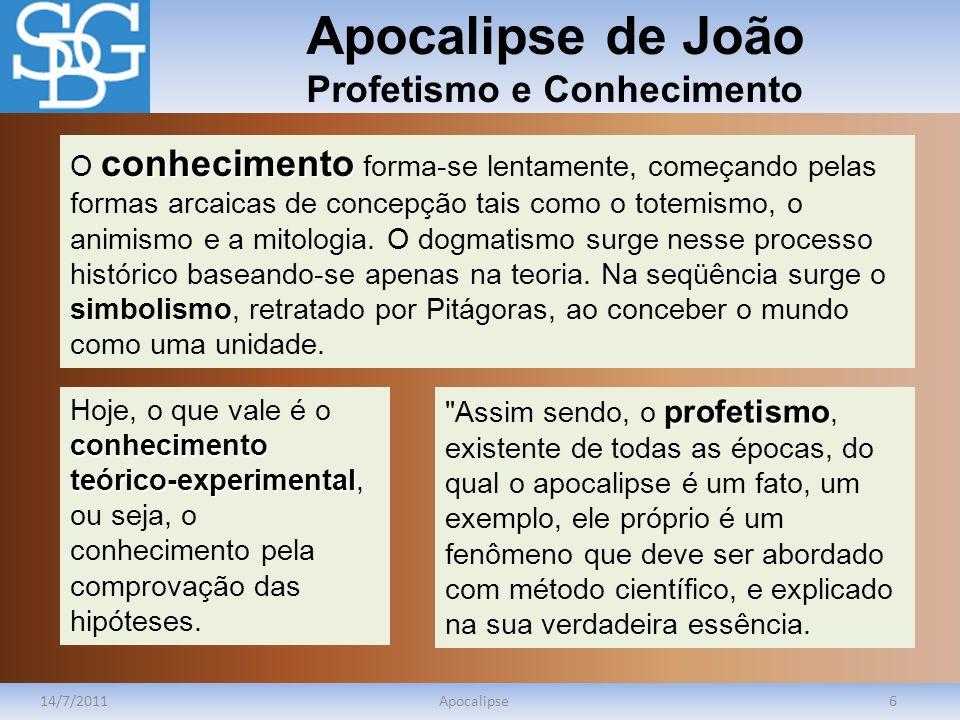 Apocalipse de João Profetismo e Conhecimento 14/7/2011Apocalipse6 conhecimento O conhecimento forma-se lentamente, começando pelas formas arcaicas de