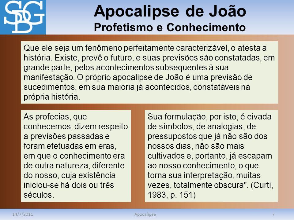 Apocalipse de João Profetismo e Conhecimento 14/7/2011Apocalipse7 Que ele seja um fenômeno perfeitamente caracterizável, o atesta a história. Existe,