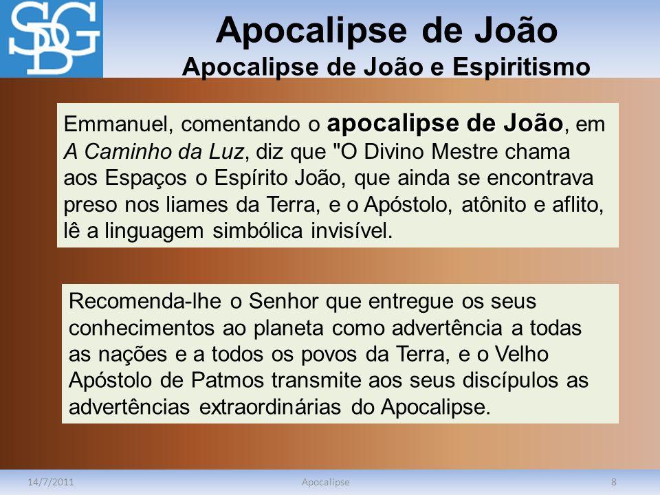 Apocalipse de João Apocalipse de João e Espiritismo 14/7/2011Apocalipse8 apocalipse de João Emmanuel, comentando o apocalipse de João, em A Caminho da