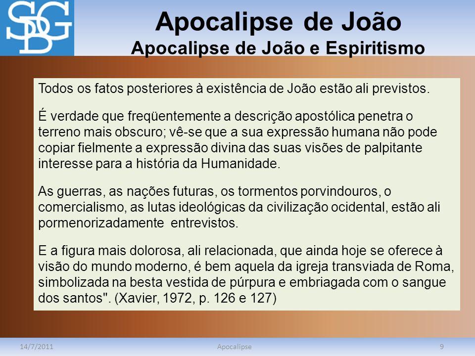 Apocalipse de João Apocalipse de João e Espiritismo 14/7/2011Apocalipse9 Todos os fatos posteriores à existência de João estão ali previstos. É verdad