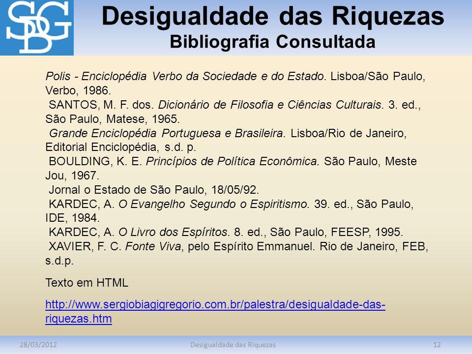 Desigualdade das Riquezas Bibliografia Consultada 28/03/2012Desigualdade das Riquezas12 Polis - Enciclopédia Verbo da Sociedade e do Estado. Lisboa/Sã