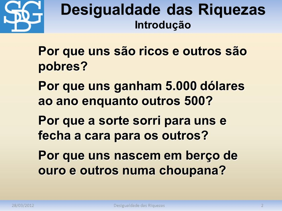 Desigualdade das Riquezas Introdução 28/03/2012Desigualdade das Riquezas2 Por que uns são ricos e outros são pobres? Por que uns ganham 5.000 dólares