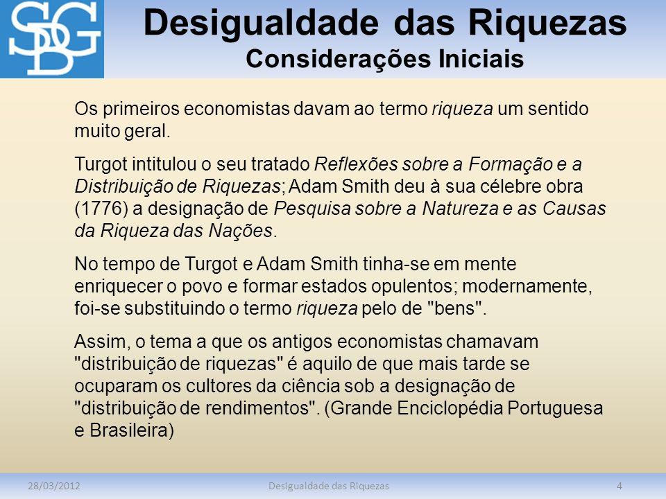 Desigualdade das Riquezas Considerações Iniciais 28/03/2012Desigualdade das Riquezas4 Os primeiros economistas davam ao termo riqueza um sentido muito