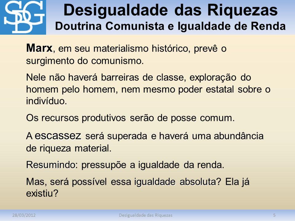 Desigualdade das Riquezas Doutrina Comunista e Igualdade de Renda 28/03/2012Desigualdade das Riquezas5 Marx Marx, em seu materialismo histórico, prevê