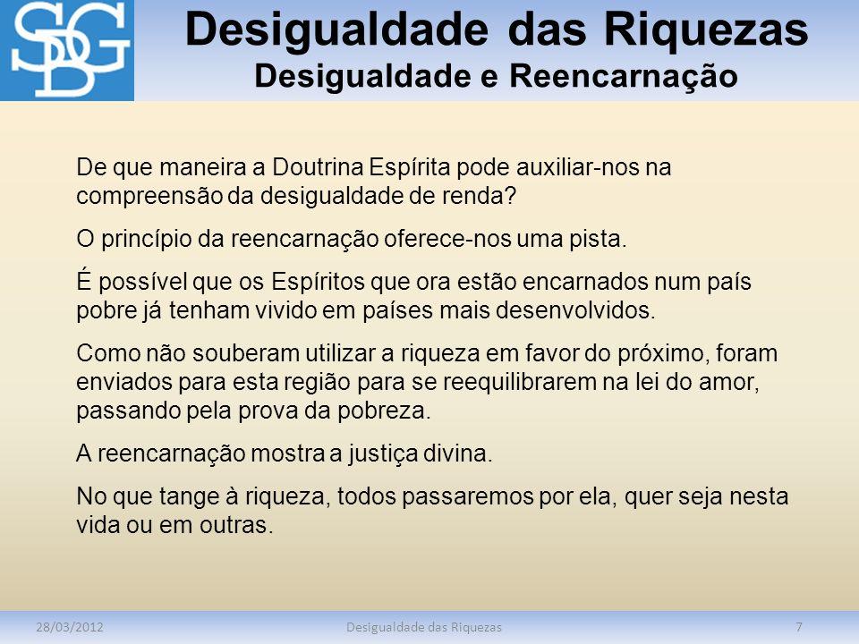 Desigualdade das Riquezas Desigualdade e Reencarnação 28/03/2012Desigualdade das Riquezas7 De que maneira a Doutrina Espírita pode auxiliar-nos na com
