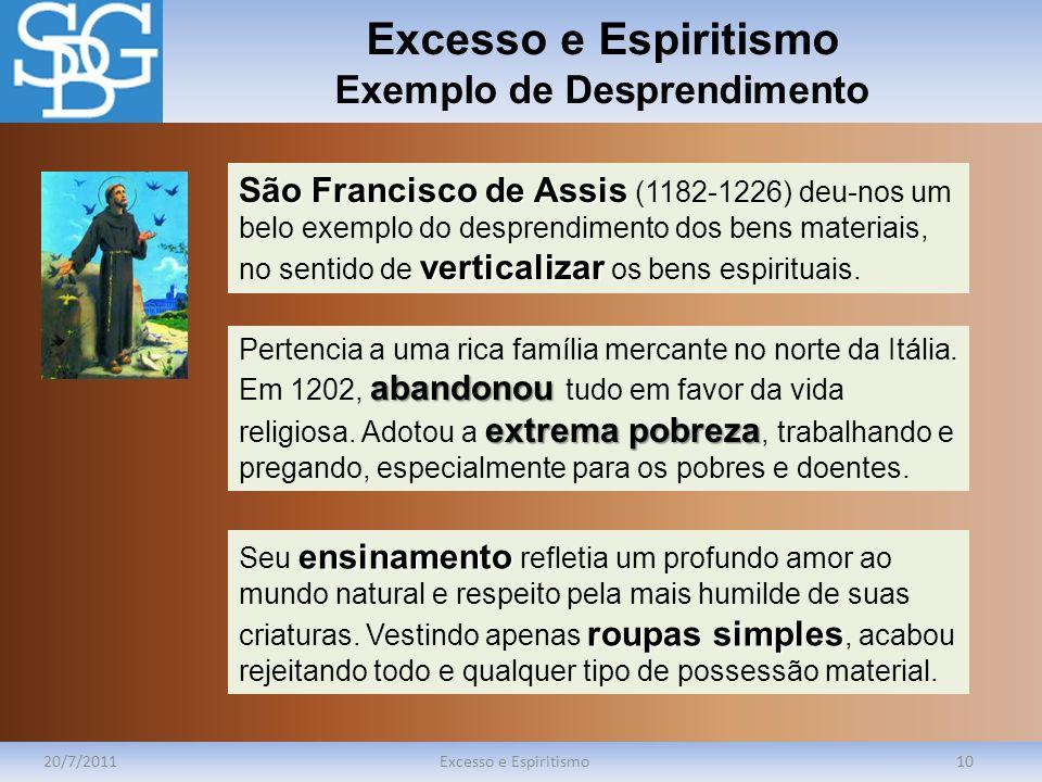 Excesso e Espiritismo Exemplo de Desprendimento 20/7/2011Excesso e Espiritismo10 São Francisco de Assis verticalizar São Francisco de Assis (1182-1226