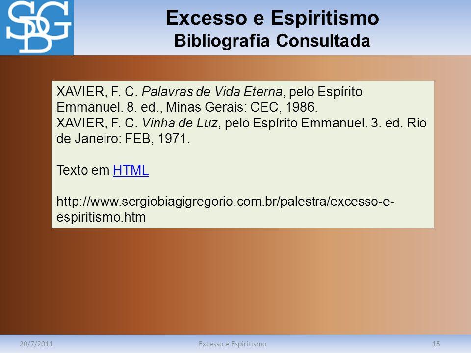 Excesso e Espiritismo Bibliografia Consultada 20/7/2011Excesso e Espiritismo15 XAVIER, F. C. Palavras de Vida Eterna, pelo Espírito Emmanuel. 8. ed.,