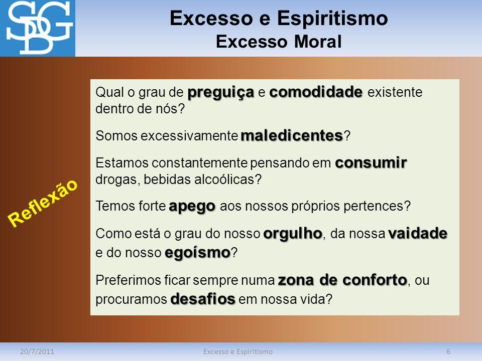 Excesso e Espiritismo Excesso Moral 20/7/2011Excesso e Espiritismo6 preguiçacomodidade Qual o grau de preguiça e comodidade existente dentro de nós? m