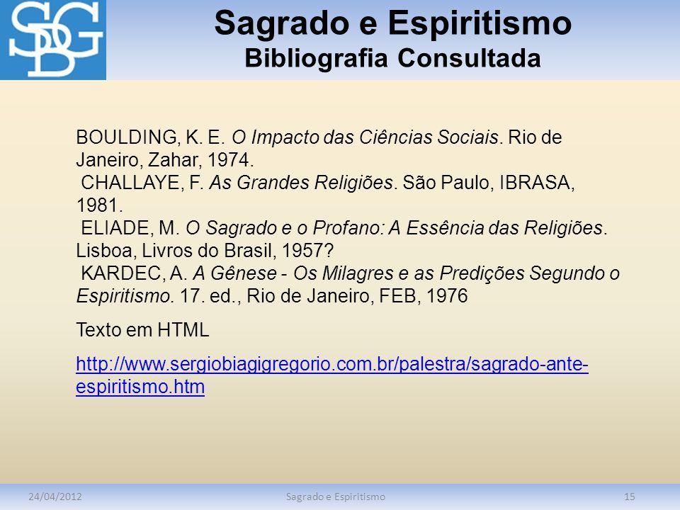 Sagrado e Espiritismo Bibliografia Consultada 24/04/2012Sagrado e Espiritismo15 BOULDING, K. E. O Impacto das Ciências Sociais. Rio de Janeiro, Zahar,