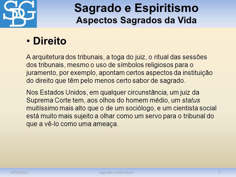 Sagrado e Espiritismo Aspectos Sagrados da Vida 24/04/2012Sagrado e Espiritismo5 Direito A arquitetura dos tribunais, a toga do juiz, o ritual das ses