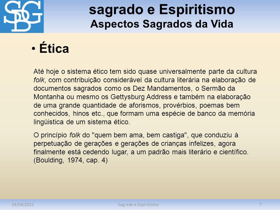 sagrado e Espiritismo Aspectos Sagrados da Vida 24/04/2012Sagrado e Espiritismo7 Ética Até hoje o sistema ético tem sido quase universalmente parte da