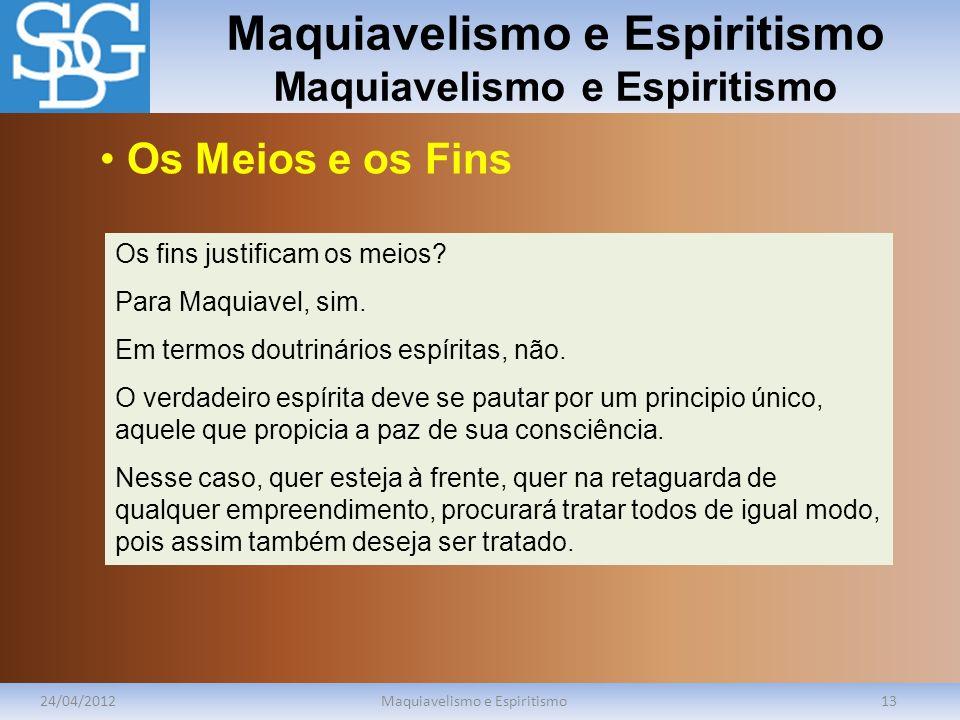 Maquiavelismo e Espiritismo 24/04/2012Maquiavelismo e Espiritismo13 Os fins justificam os meios? Para Maquiavel, sim. Em termos doutrinários espíritas