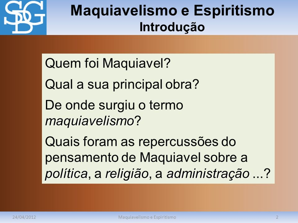 Maquiavelismo e Espiritismo Introdução 24/04/2012Maquiavelismo e Espiritismo2 Quem foi Maquiavel? Qual a sua principal obra? maquiavelismo De onde sur