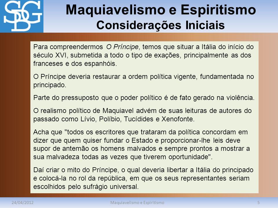 Maquiavelismo e Espiritismo Considerações Iniciais 24/04/2012Maquiavelismo e Espiritismo5 Para compreendermos O Príncipe, temos que situar a Itália do