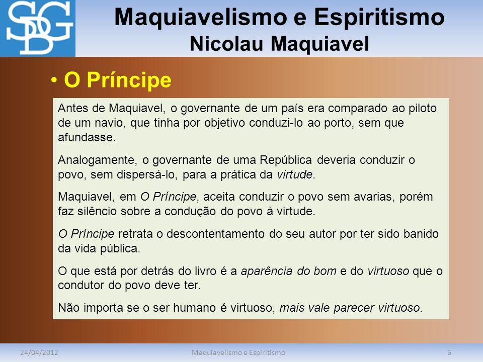 Maquiavelismo e Espiritismo Nicolau Maquiavel 24/04/2012Maquiavelismo e Espiritismo6 Antes de Maquiavel, o governante de um país era comparado ao pilo