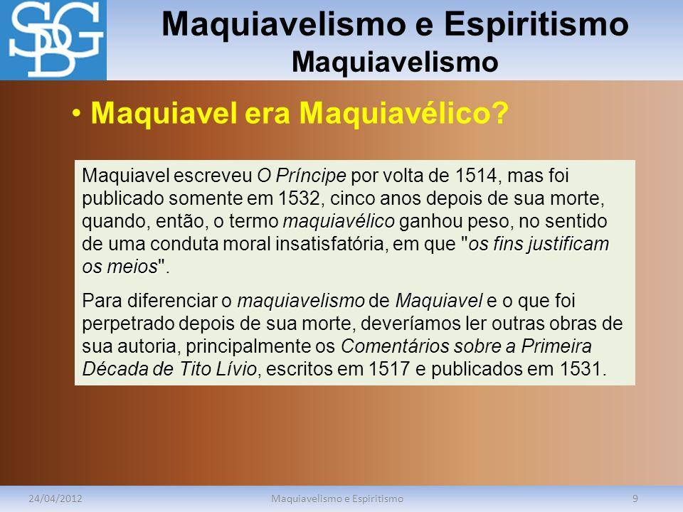 Maquiavelismo e Espiritismo Maquiavelismo 24/04/2012Maquiavelismo e Espiritismo10 O Príncipe foi publicado em 1532 sob a autorização papal, conforme costume da época.