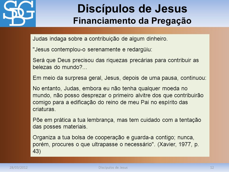Discípulos de Jesus Financiamento da Pregação 28/03/2012Discípulos de Jesus12 Judas indaga sobre a contribuição de algum dinheiro.