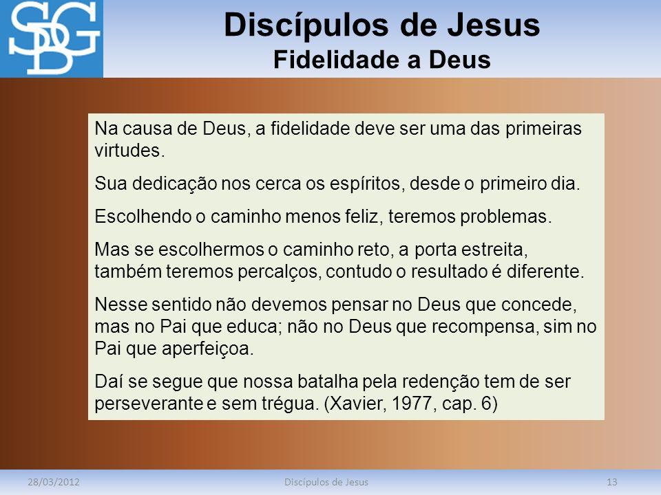 Discípulos de Jesus Fidelidade a Deus 28/03/2012Discípulos de Jesus13 Na causa de Deus, a fidelidade deve ser uma das primeiras virtudes. Sua dedicaçã