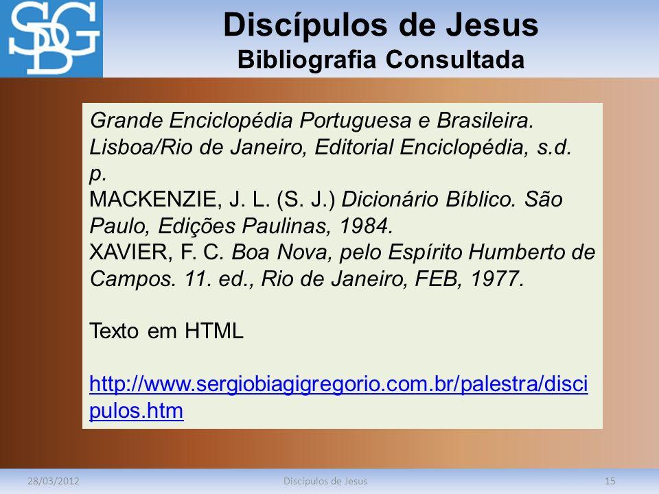 Discípulos de Jesus Bibliografia Consultada 28/03/2012Discípulos de Jesus15 Grande Enciclopédia Portuguesa e Brasileira. Lisboa/Rio de Janeiro, Editor