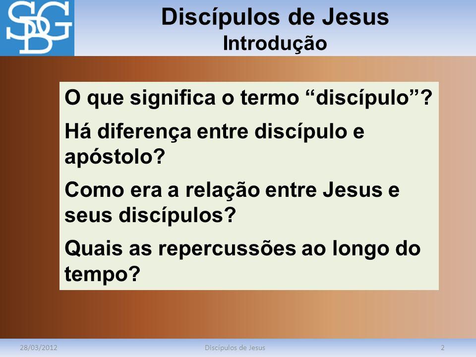 Discípulos de Jesus Introdução 28/03/2012Discípulos de Jesus2 O que significa o termo discípulo? Há diferença entre discípulo e apóstolo? Como era a r