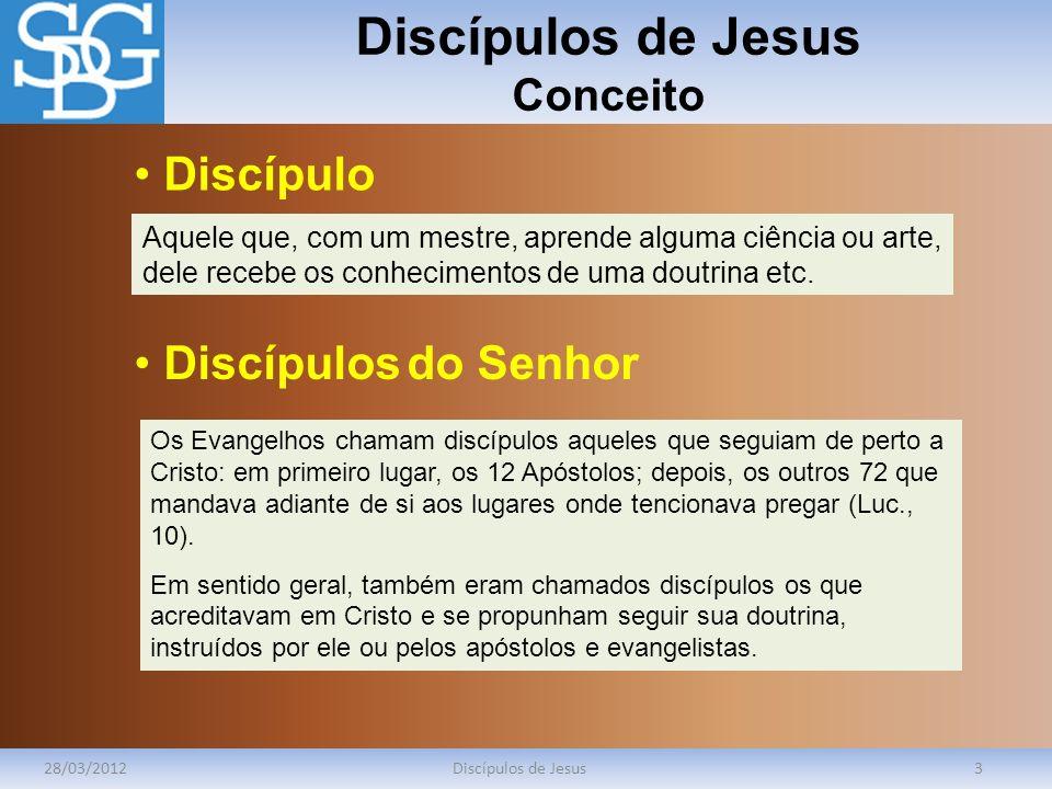 Discípulos de Jesus Conceito 28/03/2012Discípulos de Jesus3 Aquele que, com um mestre, aprende alguma ciência ou arte, dele recebe os conhecimentos de