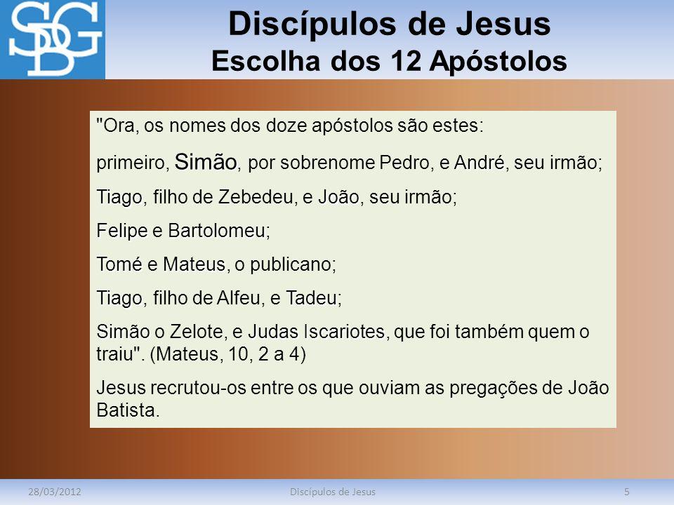 Discípulos de Jesus Escolha dos 12 Apóstolos 28/03/2012Discípulos de Jesus5